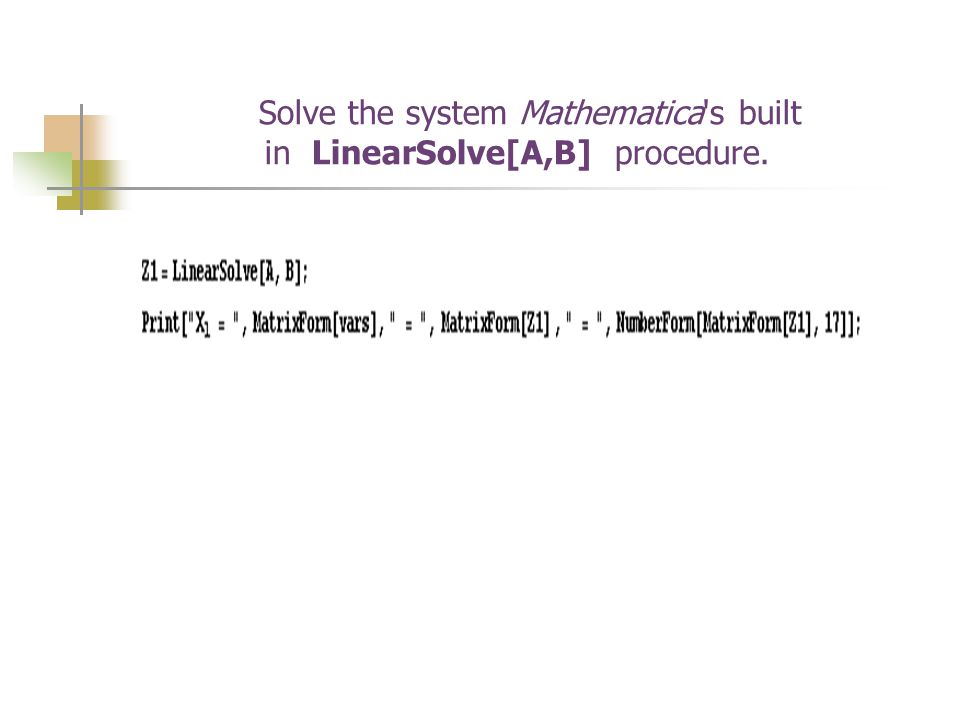Solve the system Mathematica s built in LinearSolve[A,B] procedure.